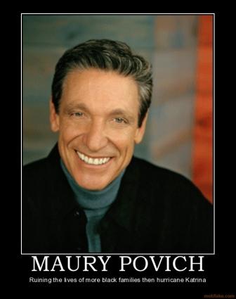 maury povich show. Tags: Humor, Maury Povich